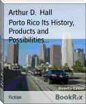 Porto Rico Its History, Products and Possibilities...