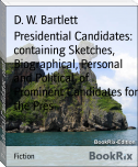 Presidential Candidates: containing Sketches, Biographical, Personal and Political, of Prominent Candidates for the Pres