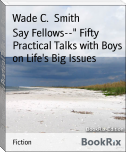 "Say Fellows--"" Fifty Practical Talks with Boys on Life's Big Issues"