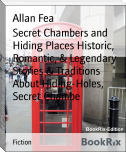 Secret Chambers and Hiding Places Historic, Romantic, & Legendary Stories & Traditions About Hiding-Holes, Secret Chambe