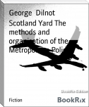 Scotland Yard The methods and organisation of the Metropolitan Police