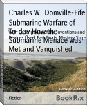 Submarine Warfare of To-day How the Submarine Menace was Met and Vanquished