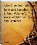 Tales and Sketches Part 3, From Volume V., The Works of Whittier: Tales and Sketches