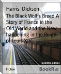 The Black Wolf's Breed A Story of France in the Old World and the New, happening in the Reign of Louis XIV