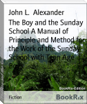 The Boy and the Sunday School A Manual of Principle and Method for the Work of the Sunday School with Teen Age Boys