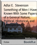 Something of Men I Have Known With Some Papers of a General Nature, Political, Historical, and Retrospective