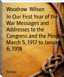 In Our First Year of the War Messages and Addresses to the Congress and the People, March 5, 1917 to January 6, 1918