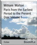 Paris from the Earliest Period to the Present Day; Volume 1