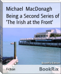 Being a Second Series of 'The Irish at the Front'