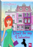 Don´t be my Valentine