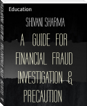 A   GUIDE  FOR  FINANCIAL  FRAUD  INVESTIGATION  & PRECAUTION