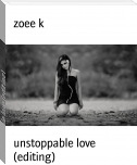 unstoppable love (editing)