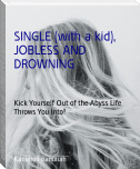 SINGLE(with a kid), JOBLESS AND DROWNING