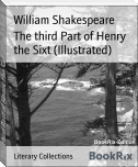 The third Part of Henry the Sixt (Illustrated)