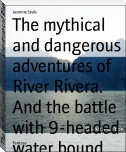 The mythical and dangerous adventures of River Rivera. And the battle with 9-headed water bound beast from echidna