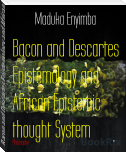 Bacon and Descartes Epistemology and African Epistemic thought System