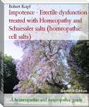 Impotence - Erectile dysfunction treated with Homeopathy and Schuessler salts (homeopathic cell salts)