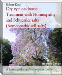 Dry eye syndrome       Treatment with Homeopathy and Schuessler salts (homeopathic cell salts)