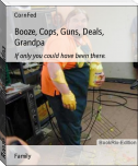 Booze, Cops, Guns, Deals, Grandpa