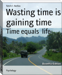 Wasting time is gaining time