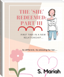 The 'she' Redeemed: Part III In relationship