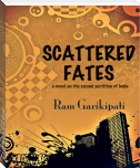Scattered Fates