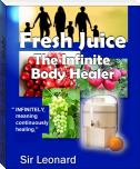 Fresh Juice:  The Infinite Body Healer