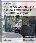 "The Life And Adventures Of Nat Love Better Known In The Cattle Country As ""Deadwood Dick"""