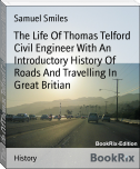 The Life Of Thomas Telford Civil Engineer With An Introductory History Of Roads And Travelling In Great Britian