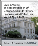 The Reconstruction Of Georgia Studies In History, Economics And Public Law, Vol. 13, No. 3, 1901
