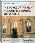THE WORKS OF THE RIGHT HONOURABLE EDMUND BURKE, VOL. I.