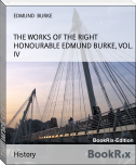 THE WORKS OF THE RIGHT HONOURABLE EDMUND BURKE, VOL. IV