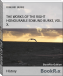 THE WORKS OF THE RIGHT HONOURABLE EDMUND BURKE, VOL. X.