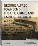 THE LIFE, CRIME, AND CAPTURE OF JOHN WILKES BOOTH