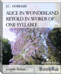 ALICE IN WONDERLAND RETOLD IN WORDS OF ONE SYLLABLE