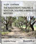 THE RADIO BOYS TRAILING A VOICE OR, SOLVING A WIRELESS MYSTERY