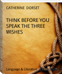 THINK BEFORE YOU SPEAK THE THREE WISHES