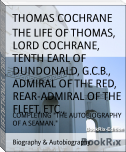 THE LIFE OF THOMAS, LORD COCHRANE, TENTH EARL OF DUNDONALD, G.C.B., ADMIRAL OF THE RED, REAR-ADMIRAL OF THE FLEET, ETC.,