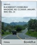 BLACKWOOD'S EDINBURGH MAGAZINE, NO. CCCXXXIX. JANUARY, 1844. VOL. LV.
