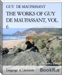 THE WORKS OF GUY DE MAUPASSANT, VOL. 6