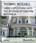 THREE EXPEDITIONS INTO THE INTERIOR OF EASTERN AUSTRALIA