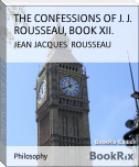 THE CONFESSIONS OF J. J. ROUSSEAU, BOOK XII.