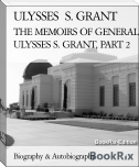 THE MEMOIRS OF GENERAL ULYSSES S. GRANT, PART 2