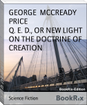 Q. E. D., OR NEW LIGHT ON THE DOCTRINE OF CREATION
