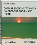COTTAGE ECONOMY TO WHICH IS ADDED THE POOR MAN'S FRIEND