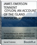 CEYLON; AN ACCOUNT OF THE ISLAND PHYSICAL, HISTORICAL,