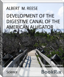 DEVELOPMENT OF THE DIGESTIVE CANAL OF THE AMERICAN ALLIGATOR
