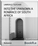 INTO THE UNKNOWN A ROMANCE OF SOUTH AFRICA