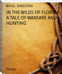 IN THE WILDS OF FLORIDA A TALE OF WARFARE AND HUNTING