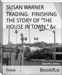 "TRADING:  FINISHING THE STORY OF ""THE HOUSE IN TOWN,"" &c"